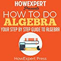How to Do Algebra Audiobook by  HowExpert Press Narrated by Horace Leighton