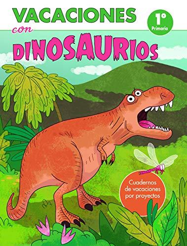 Vacaciones con dinosaurios - 1º de primaria: Cuadernos de vacaciones por proyectos (Juega y aprende) por Varios autores