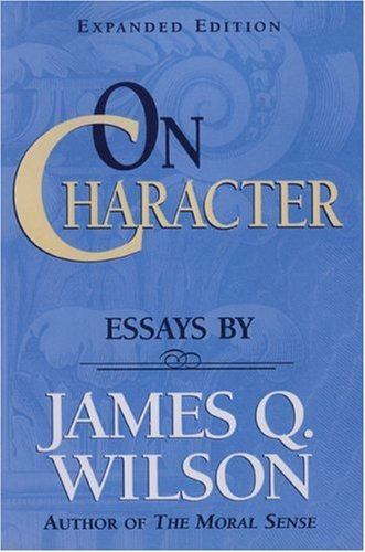 On CHARACTER/ Essays by James Q. Wilson (Landmarks of Contemporary Political Thought)