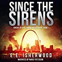 Since the Sirens: Sirens of the Zombie Apocalypse, Book 1 Audiobook by E.E. Isherwood Narrated by Nancy Peterson