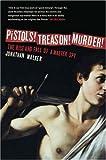 Pistols! Treason! Murder!, Jonathan Walker, 0522852556