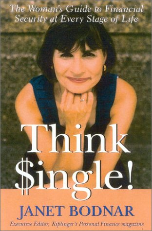Think Single: The Womans Guide to Financial Security at Every Stage of Life Janet Bodnar