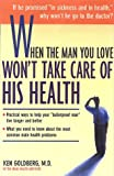 When the Man You Love Will not Take Care of His Health, Kenneth Goldberg, 1582380023