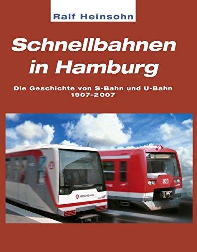 Schnellbahnen in Hamburg: Die Geschichte von S-Bahn und U-Bahn, 1907-2007