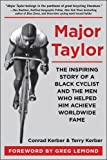 img - for Major Taylor: The Inspiring Story of a Black Cyclist and the Men Who Helped Him Achieve Worldwide Fame book / textbook / text book