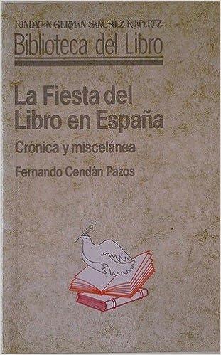 La fiesta del libro en España : cronica y miscelanea: Amazon.es: Cendan Pazos, Fernando: Libros