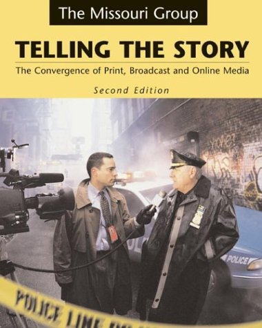 Telling the Story: The Convergence of Print, Broadcast, and Online Media
