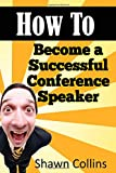 How to Become a Successful Conference Speaker, Shawn Collins, 1500193143