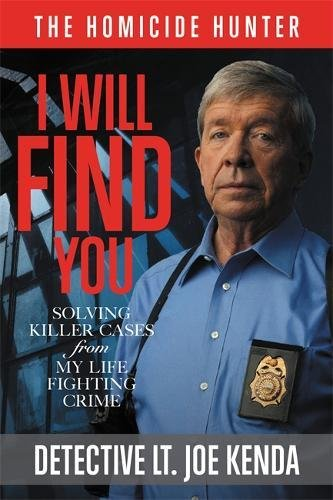 I Will Find You: Solving Killer Cases from My Life Fighting Crime (Homicide Hunter) cover