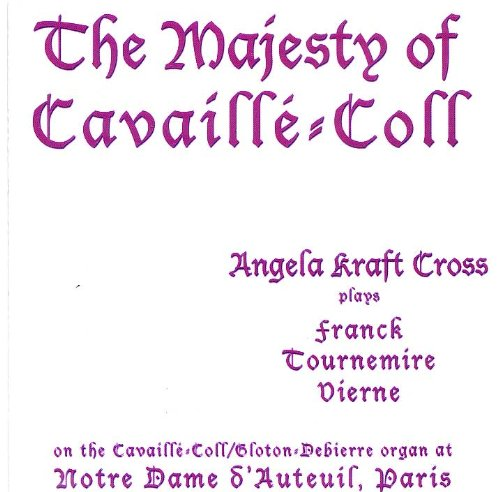 The Majesty of Cavaille-Coll: Angela Kraft Cross plays Franck, Tournemire, and Vierne