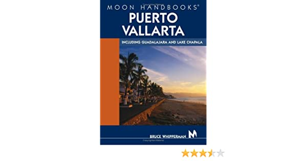 Moon Handbooks Including 300 Miles Of Coastal Coverage And Sidetrips To Guadalajara And Lake Chapala Puerto Vallarta