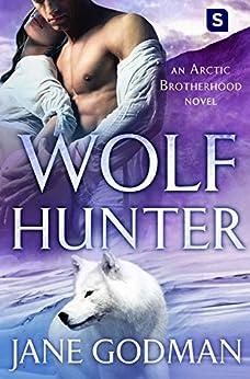 Wolf Hunter: A Shifter Romance (Arctic Brotherhood, Book 5) by [Godman, Jane]