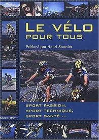 Le vélo pour tous : Sport passion, sport technique, sport santé... par Jean Le Bivic