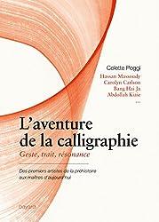 L'aventure de la calligraphie : Geste, trait, résonance. Des premiers artistes de la préhistoire aux maîtres d'aujourd'hui