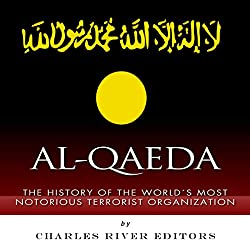 Al-Qaeda: The History of the World's Most Notorious Terrorist Organization