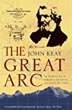 The Great Arc: The Dramatic Tale of How India Was Mapped and Everest Was Named by John Keay front cover
