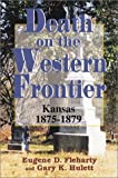 Death on the Western Frontier : Kansas, 1875-1879, Fleharty, Eugene D. and Hulett, Gary K., 0897452445
