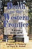 Death on the Western Frontier : Kansas, 1875-1879, Fleharty, Eugene D. and Hulett, Gary K., 0897452445