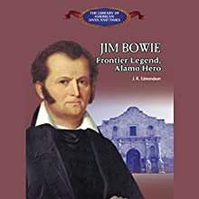 Jim Bowie: Frontier Legend, Alamo Hero Audiobook by J. R. Edmondson Narrated by Benjamin Becker