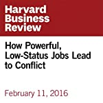 How Powerful, Low-Status Jobs Lead to Conflict | Eric M. Anicich,Nathanael J. Fast,Nir Halevy,Adam D. Galinsky