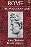 Rome : The Augustan Age, Chisholm, Kitty and Ferguson, John, 0198721099