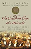 THE CONFIDENT HOPE OF A MIRACLE: THE TRUE HISTORY OF THE SPANISH ARMADA: THE REAL HISTORY OF THE SPANISH ARMADA