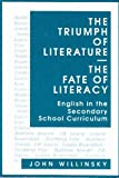 The Triumph of Literature - The Fate of Literacy : English in the Secondary School Curriculum, Willinsky, John, 0807731080