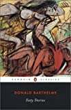 Sixty Stories (Penguin Classics), Donald Barthelme, 0142437395