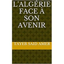 L'Algérie face  à son avenir (French Edition)