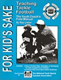 For Kids Sake - Teaching Tackle Football, Ray Lieber, 0965998509