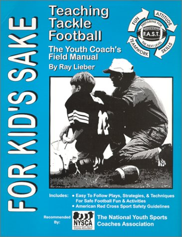 For Kid's Sake : Teaching Tackle Football - The Youth Coach's Field Manual
