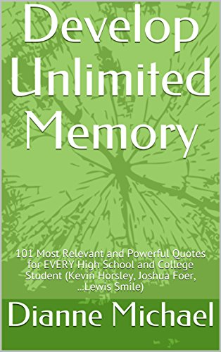 Develop Unlimited Memory: 101 Most Relevant and Powerful Quotes for EVERY High School and College Student (Kevin Horsley, Joshua Foer, ...Lewis Smile)