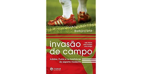 c735137ef5e83 Invasão de campo  Adidas, Puma e os bastidores do esporte moderno eBook   Barbara Smit  Amazon.com.br  Loja Kindle