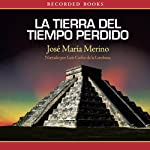 La Tierra del Tiempo Perdido [The Land of Lost Time] | José María Merino