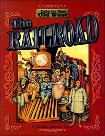 The Railroad Life In The Old West Bobbie Kalman 9780778701088