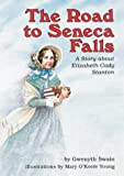 The Road to Seneca Falls: A Story About Elizabeth Cady Stanton by Gwenyth Swain front cover
