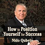Position Yourself for Success: 12 Proven Strategies for Uncommon Achievement | Nido Qubein