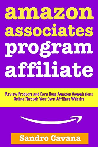 Amazon Associates Program Affiliate: Review Products and Earn Huge Amazon Commissions Online Through Your Own Affiliate Website