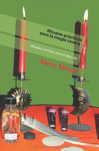 Rituales practicos para la magia casera: Rituales sencillos para el dia a dia (Spanish Edition) [Mery Meyer] (Tapa Blanda)
