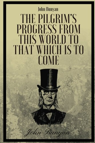 The Pilgrim's Progress from this world to that which is to come by John Bunyan: The Pilgrim's Progress from this world to that which is to come by John Bunyan ebook