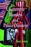 Unutterable Blunders and Palace Disaster, Ken Jones, 1891386573