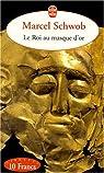 Le roi au masque d'or et autres nouvelles fantastiques. par Schwob