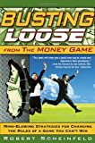 Busting Loose From the Money Game: Mind-Blowing Strategies for Changing the Rules of a Game You Can't Win by Robert Scheinfeld (5-Sep-2006) Hardcover