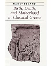 Birth, Death, and Motherhood in Classical Greece