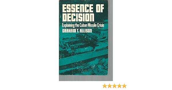 Graham Allison Essence Of Decision