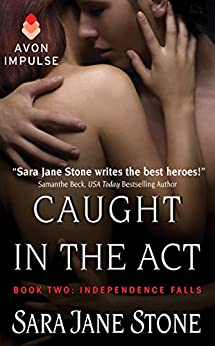 Caught in the Act: Book Two: Independence Falls by [Stone, Sara Jane]
