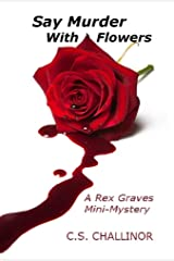 SAY MURDER WITH FLOWERS: A Rex Graves Mini-Mystery: British Suspense (Rex Graves Mystery Series) Kindle Edition