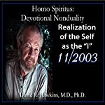 Homo Spiritus: Devotional Nonduality Series (Realization of the Self as the 'I' - November 2003) | David R. Hawkins, M.D.