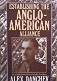 Establishing the Anglo-American Alliance, Alex Danchev, 0080362605