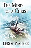 The Mind of a Christ, LeRoy Walker, 1462611362